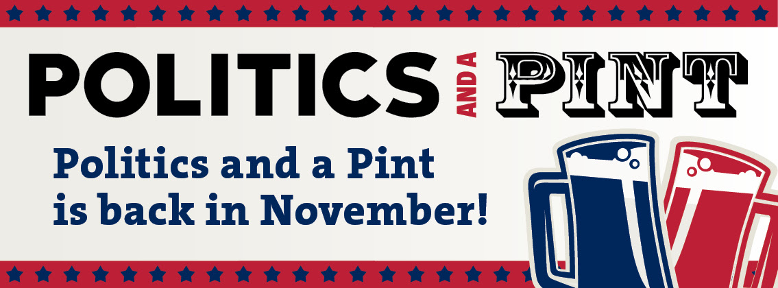 Politics and a Pint is back in November