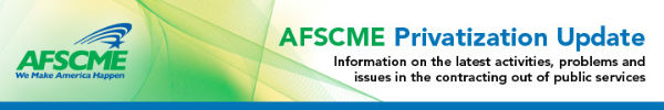 AFSCME Privatization Update - Resources brought to you by the library at the American Federation of State, County & Municipal Employees