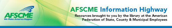 AFSCME Information Highway - Resources brought to you by the library at the American Federation of State, County & Municipal Employees