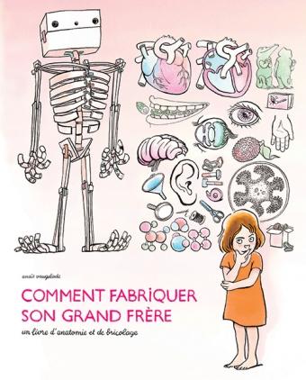 Comment fabriquer son grand frère; un livre d'anatomie et de bricolage - Anaïs Vaugelade