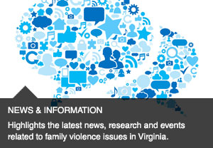 Highlights the latest news, research and events related to family violence issues in Virginia.