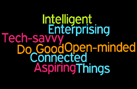 Intelligent, Enterprising, Tech-savvy, Open-Minded, Aspiring, Connected, Doing Good Things