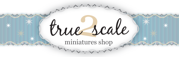 True2Scale Dollhouse Miniatures