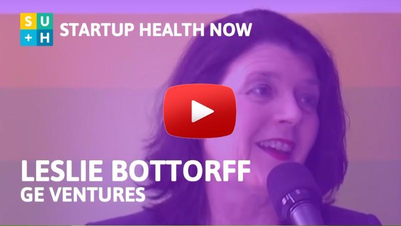 StartUp Health NOW #59: Leslie Bottorff of GE Ventures