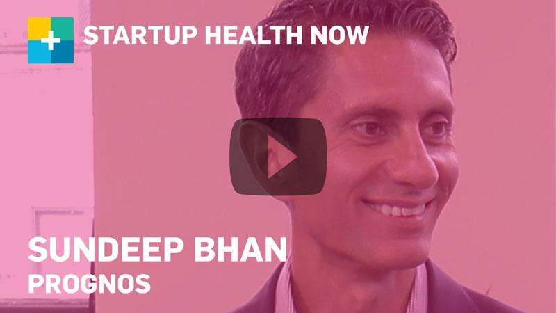 Sundeep Bhan, Prognos, on StartUp Health NOW
