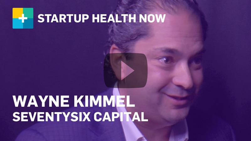 Wayne Kimmel on StartUp Health NOW
