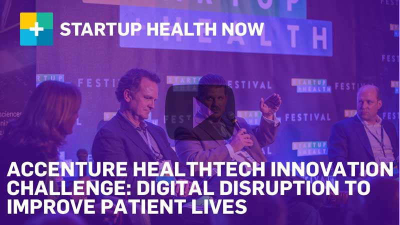 StartUp Health NOW: Digital Disruption to Improve Patient Lives