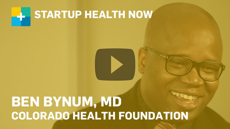 Ben Bynum, MD, Colorado Health Foundation, on StartUp Health NOW