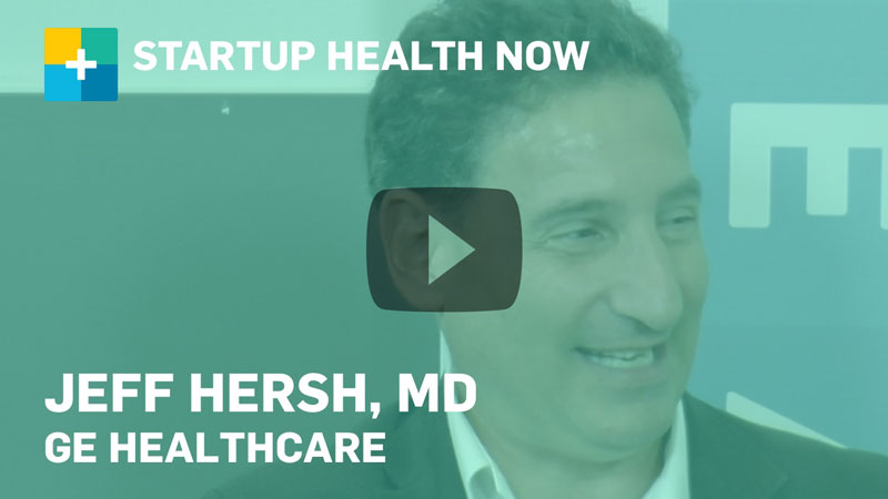 Jeff Hersh, MD, GE Healthcare, on StartUp Health NOW