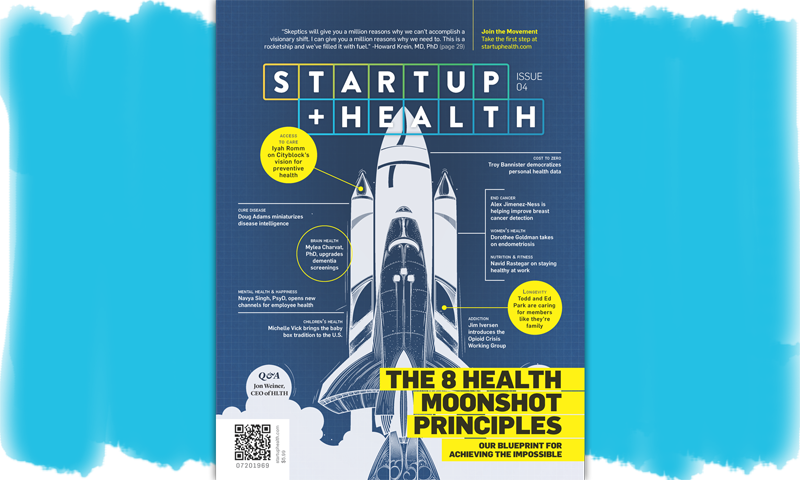 StartUp Health Magazine Issue 4: A Blueprint for Achieving the Impossible