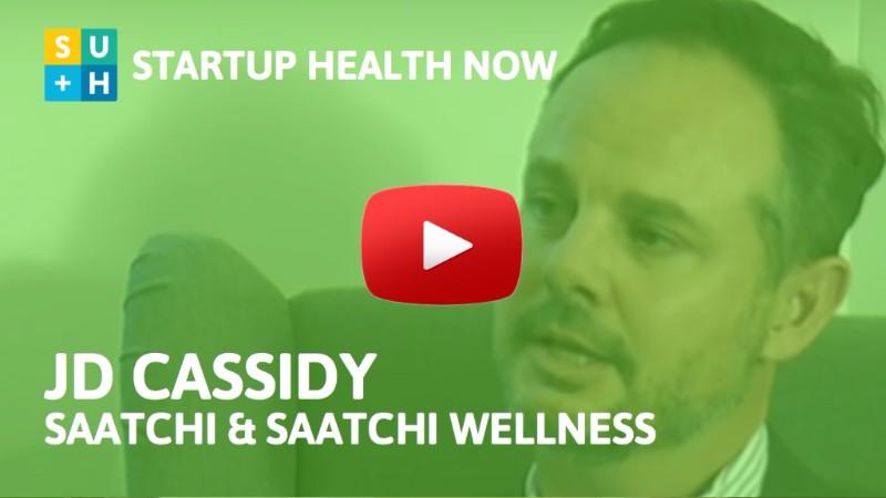 StartUp Health NOW #58: JD Cassidy, Saatchi & Saatchi Wellness