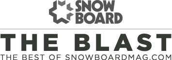 SNOWBOARD MAG | THE BLAST | THE BEST OF SNOWBOARDMAG.COM