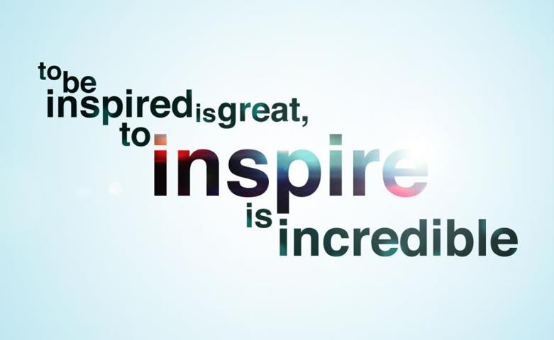 """To be inspired is great, to inspire is incredible."""