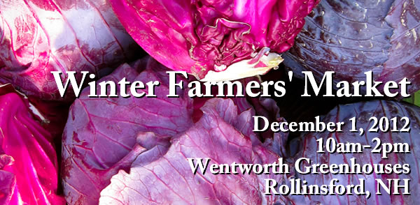 Join us at Seacoast Eat Local's Farmers' Market December 1, 10-2, Wentworth Greenhouses, 141 Rollins Road, Rollinsford, NH