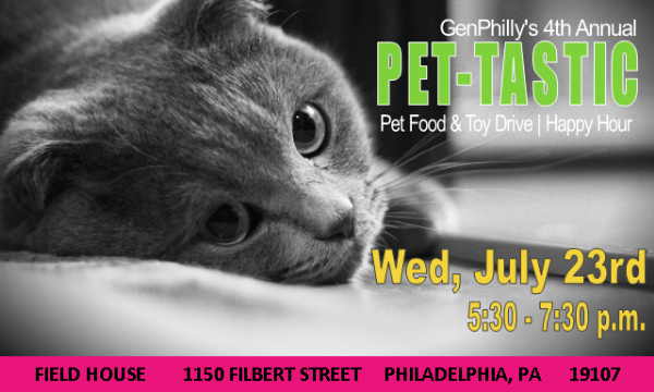 GenPhilly's 4th Annual Pet-Tastic Pet Food & Toy Drive. Happy Hour. Wednesday, July 23, 2014. 5:30 p.m. - 7:30 p.m. At Field House, 1150 Filbert Street, Philadelphia, PA 19107