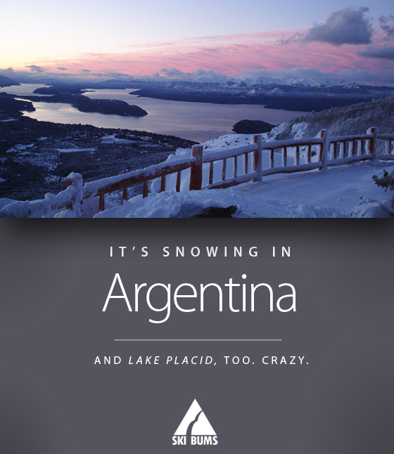 It's snowing in Argentina. And Lake Placid.