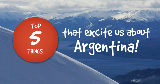 Top five things that excite us about Argentina