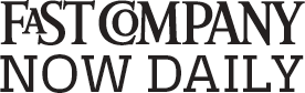 Fast Company Now Daily