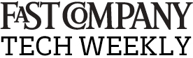 Fast Company Tech Weekly