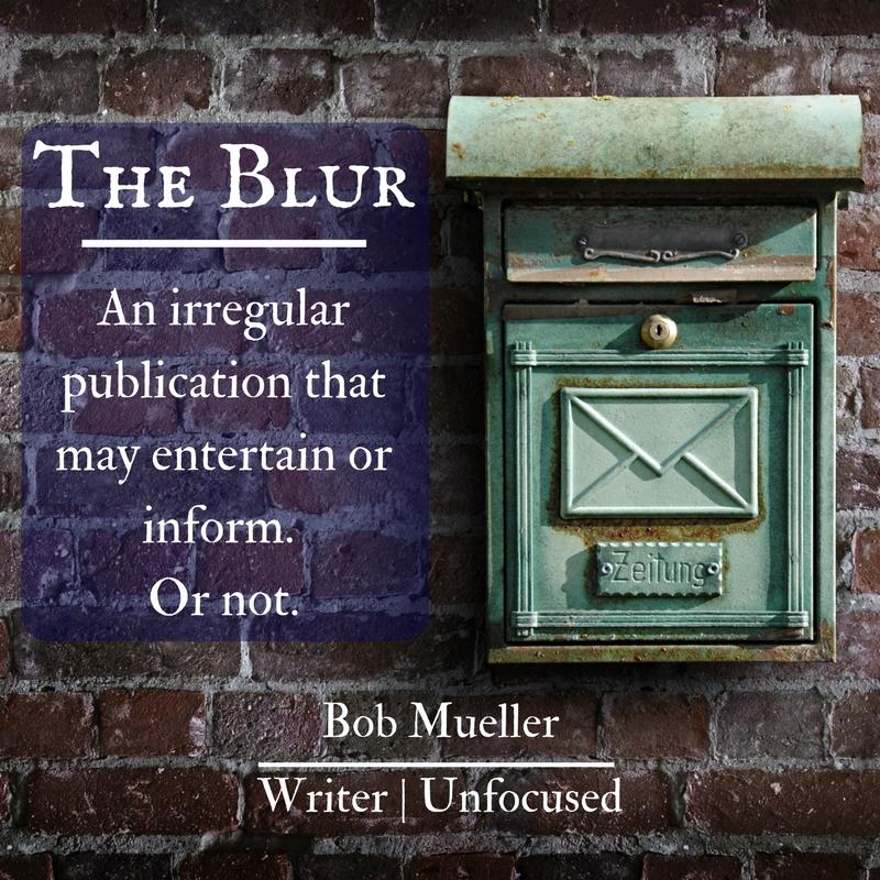 The Blur is the irregular newsletter for writer Bob Mueller