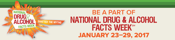 Be a Part of National Drug and Alcohol Facts Week: January 23-29, 2017