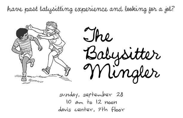 Babysitter                                                          Mingler, Sunday,                                                          September 22,                                                          10am to 12pm,                                                          Davis Center,                                                          4th Floor