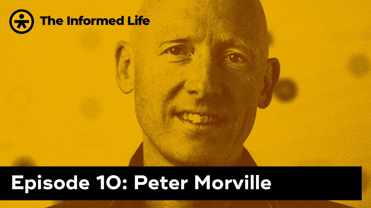 The Informed Life Episode 10: Peter Morville