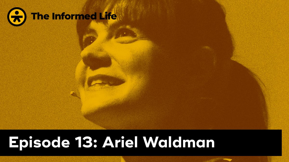 The Informed Life Episode 13: Ariel Waldman