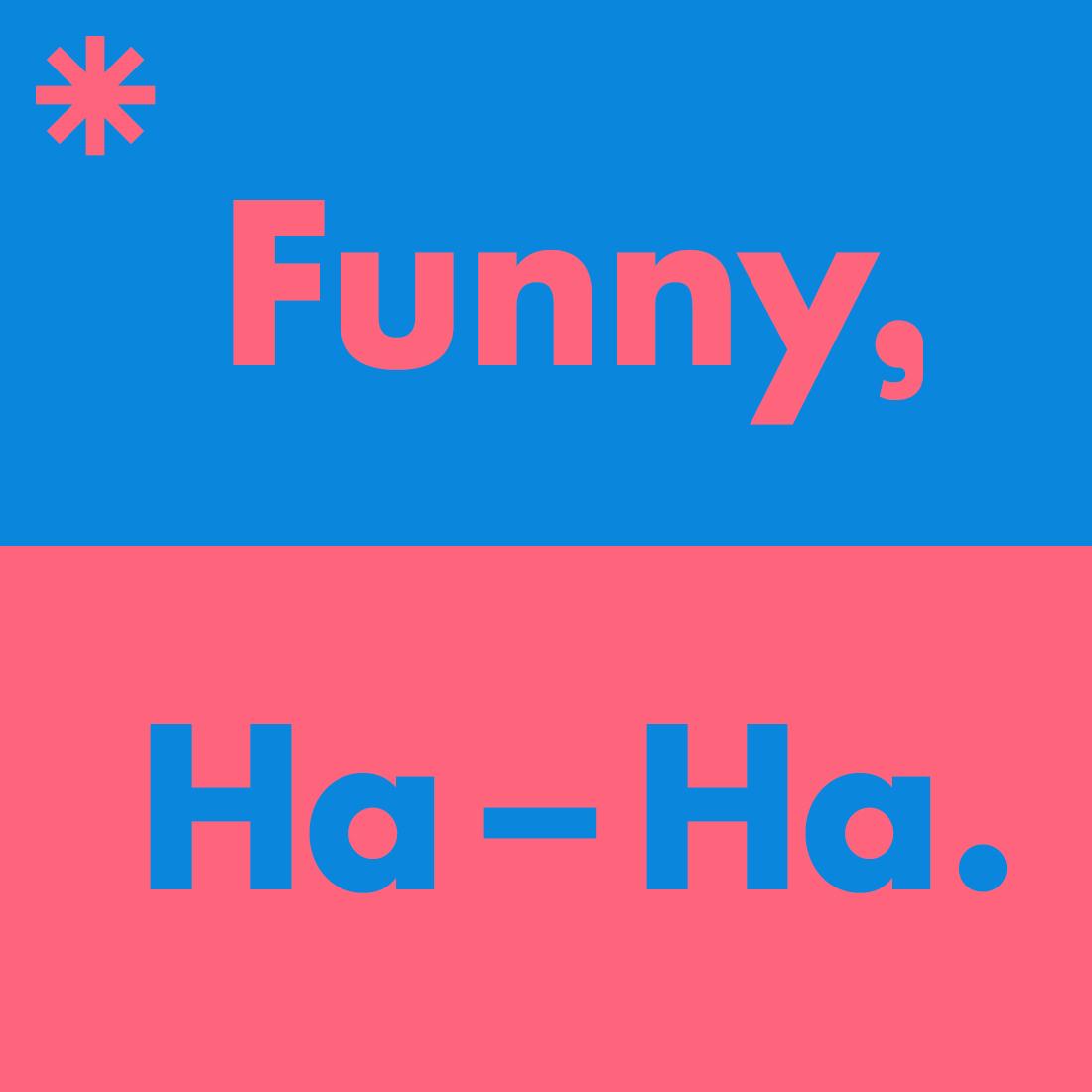 Funny, Ha–Ha.
