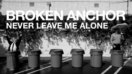 """Never Leave Me Alone"" - Broken Anchor"