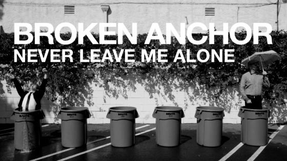 """Never Leave Me Alone"" - Broken Anchor"