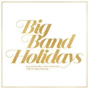 Big Band Holidays (Vinyl) ~ Jazz at Lincoln Center Orchest... Cover Art