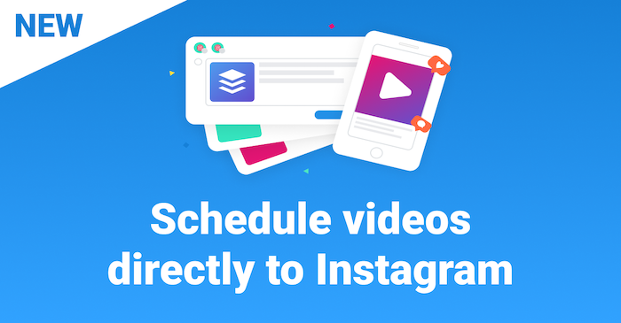 New! Schedule videos directly to Instagram.