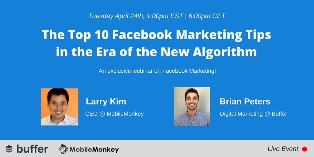 The Top 10 Facebook Marketing Tips in the Era of the New Algorithm, Tuesday April 24th, 1:00pm EST | 6:00pm CET