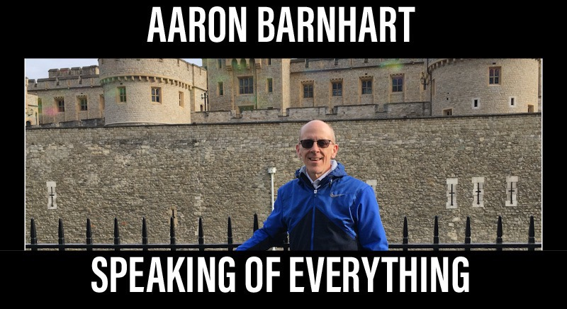 Aaron Barnhart - Speaking of Everything - my freshest writings in handy newsletter form