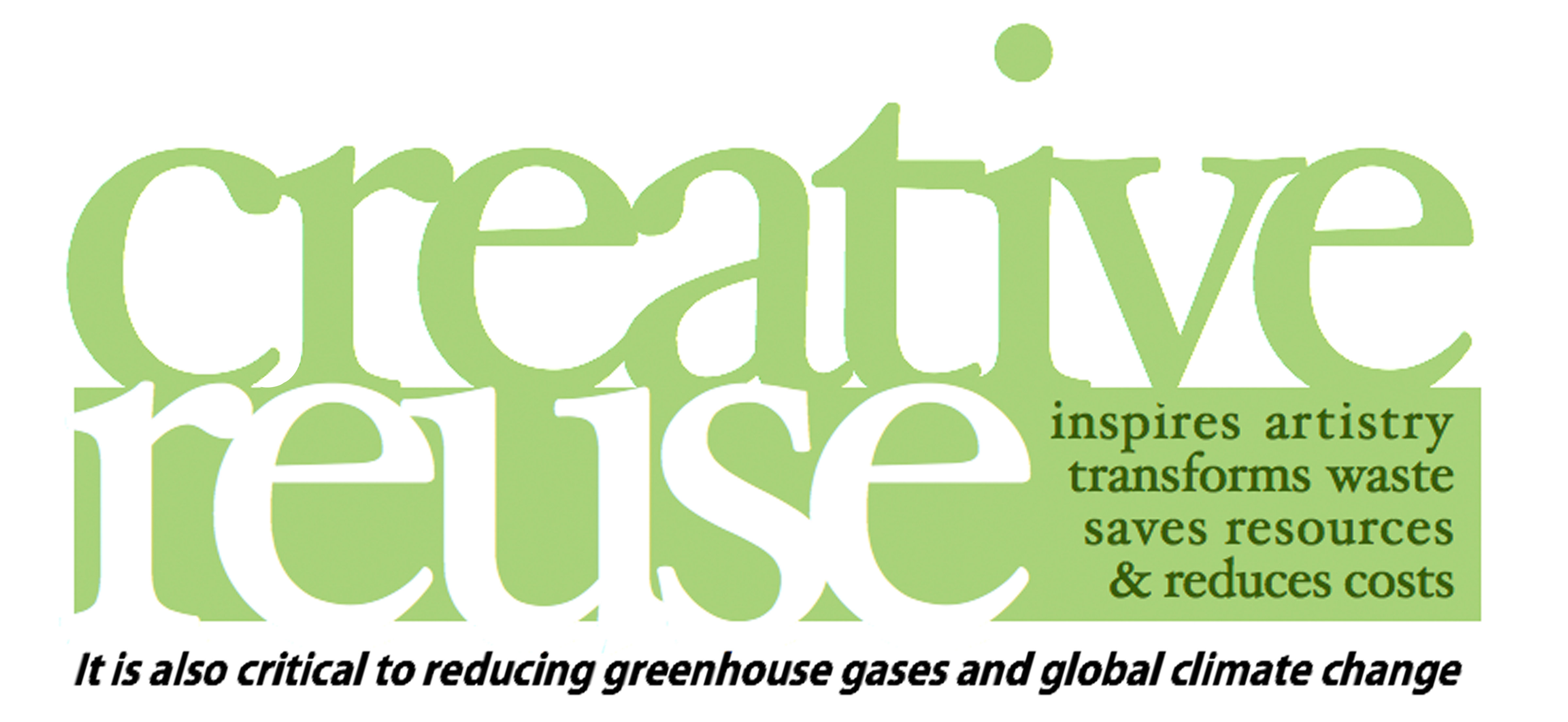 creative reuse inspires artistry, transforms waste, saves resources, & reduces costs. It is also cristical to reducing greenhouse gases and global climate change.