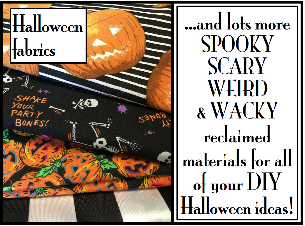 Halloween Fabrics and lots more spooky scary weird and wacky reclaimed materials for all of your Halloween DIY ideas!