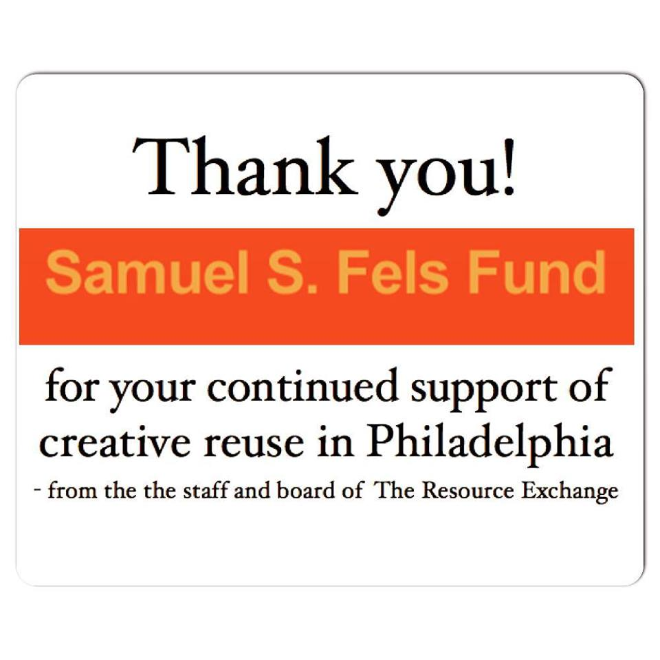 Thank You Samuel S. Fels Fund for your continued support of creative reuse in Philadelphia