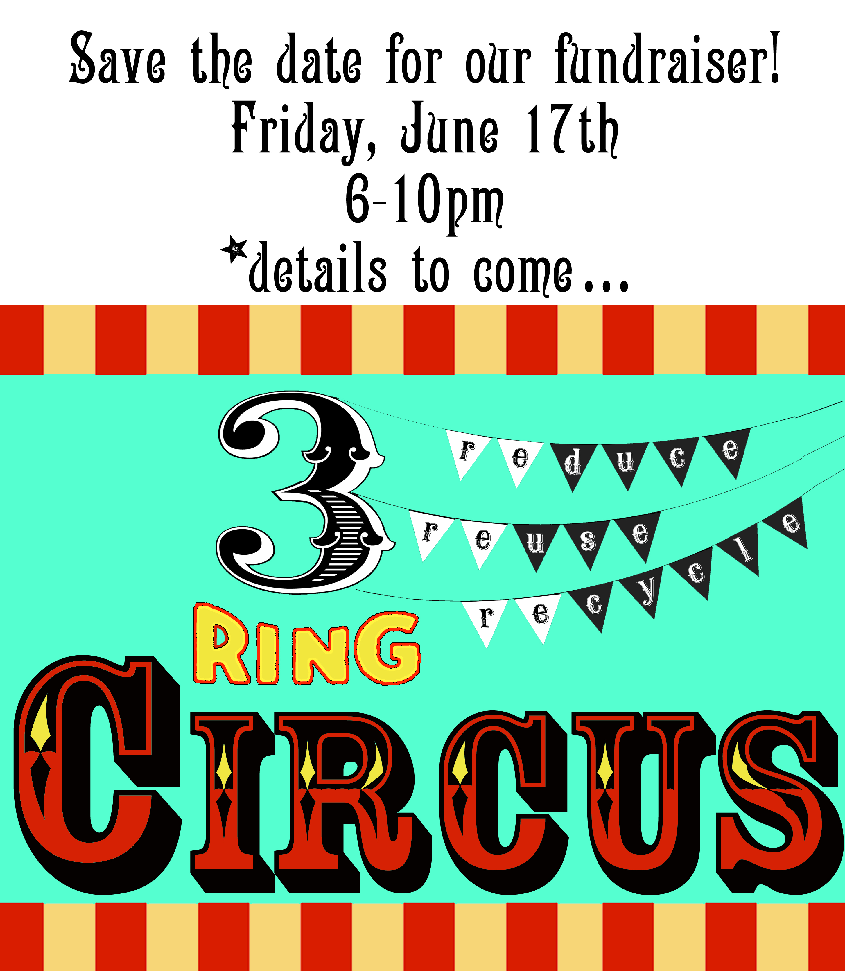 Save the date for our 3 Ring Circus Fundraiser! Friday, June 17th, 6-10pm, details to come!