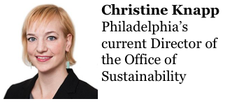 Christine Knapp  http://www.gridphilly.com/grid-magazine/2015/12/11/mayor-elect-kenney-appoints-christine-knapp-new-leader-of-the-mayors-office-of-sustainability Philadelphia's current Director of the Office of Sustainability