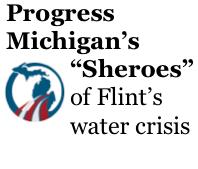 "Progress Michigan's ""Sheroes"" of Flint's water crisis http://www.progressmichigan.org/2016/03/sheroes-of-flint/"