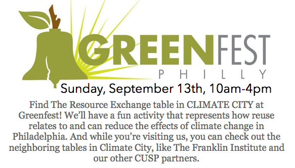 GREENFEST: Sunday September 13th 10am-4pm. Find The Resource Exchange table in CLIMATE CITY at Greenfest! We'll have a fun activity that represents how reuse relates to and can reduce the effects of climate change in Philadelphia. And while you're visiting us, you can check out the neighboring tables in Climate City, like The Franklin Institute and our other CUSP partners.