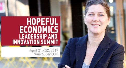 Hopeful Economics: Leadership and Innovation Summit (April 21-22, 2017, Vancouver, BC)