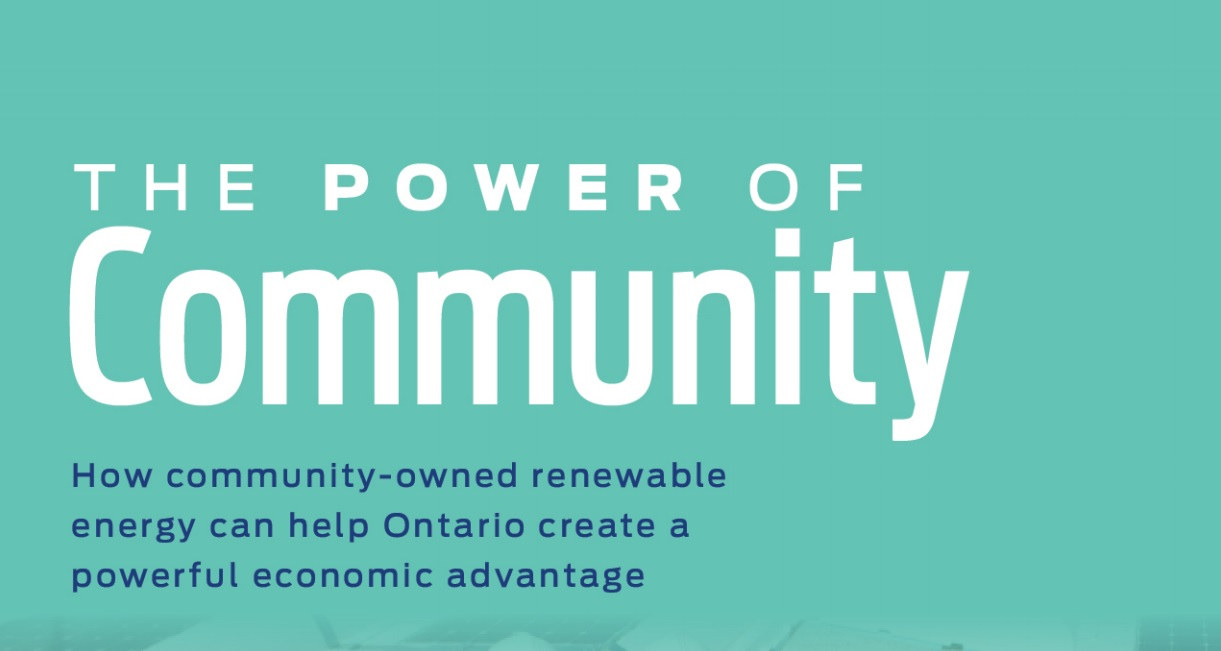 The Power of Community: How community-owned renewable energy can help Ontario create a powerful economic advantage