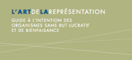 L'art de la représentation : Guide à l'intention des organismes sans but lucratif et de bienfaisance
