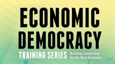 Economic Democracy Training Series: Building Leadership for the Next Economy