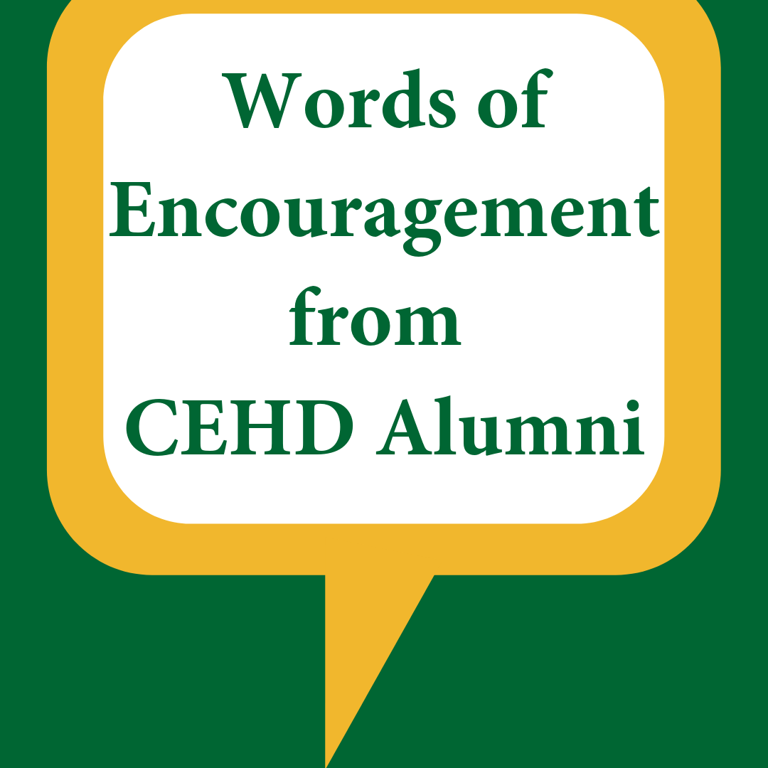 Words of Encouragement from CEHD Alumni