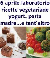 6 aprile laboratorio ricette vegetariane, yogurt, pasta madre e tant'altro