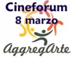 Cineforum 8 marzo Aggregarte