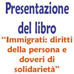 """Presentazione del libro """"Immigrati: diritti della persona e doveri di solidarietà"""""""